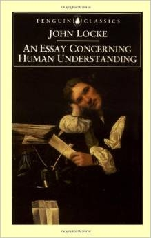 essay on human understanding by john locke Drawing primarily on an essay concerning human understanding while contemporary scholars easily dismiss the role of idiocy in john locke's theory of.
